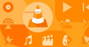 Cách khắc phục các lỗi phổ biến của VLC Media Player