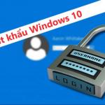 Cách tạo, thay đổi, xóa mật khẩu đăng nhập Windows 10