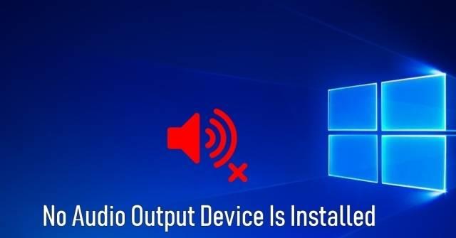 Cách khắc phục lỗi âm thanh No Audio Output Device is Installed