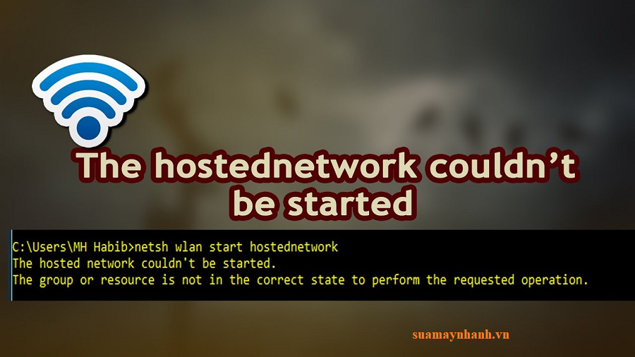 Cách khắc phục lỗi The hosted network couldn't be started trên Windows 10