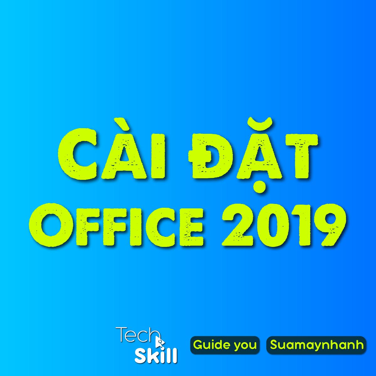 Hướng dẫn cài đặt phần mềm Office 2019